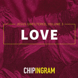 Jesus Unfiltered – Love